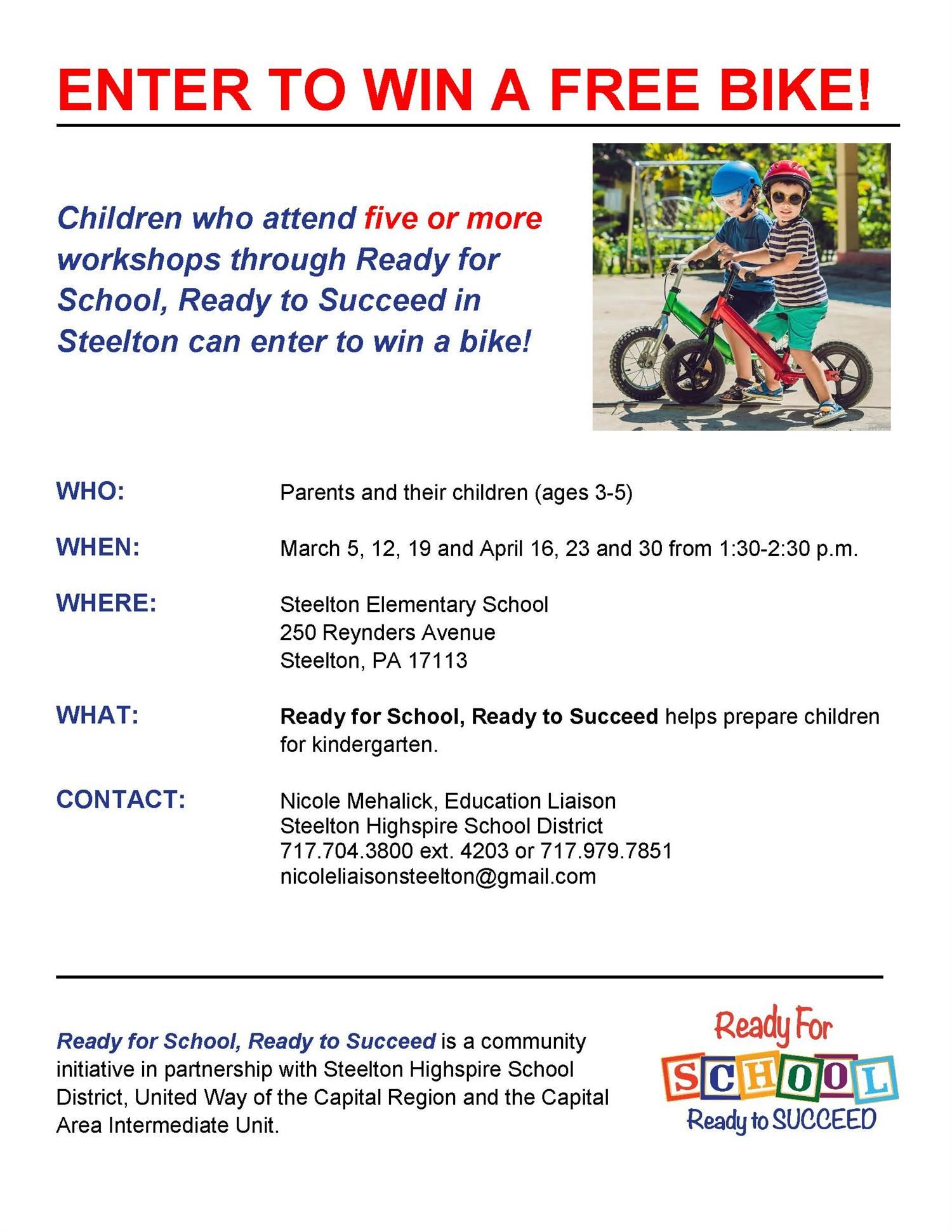 Ready for School, Ready to Succeed- Children who attend five or more workshops through Ready for School, Ready to Succeed in Steelton-Highspire can enter to win a bike!